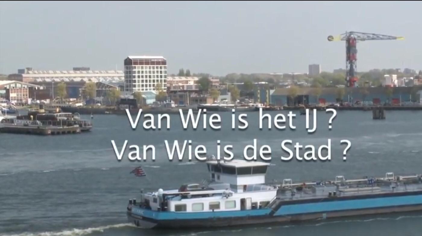 """""""Van Wie is het IJ, van Wie is de Stad ?"""" – film van Remy Vlek"""